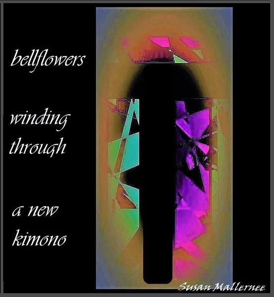 'bellflowers / winding through / a new kimono' by Susan Mallernee