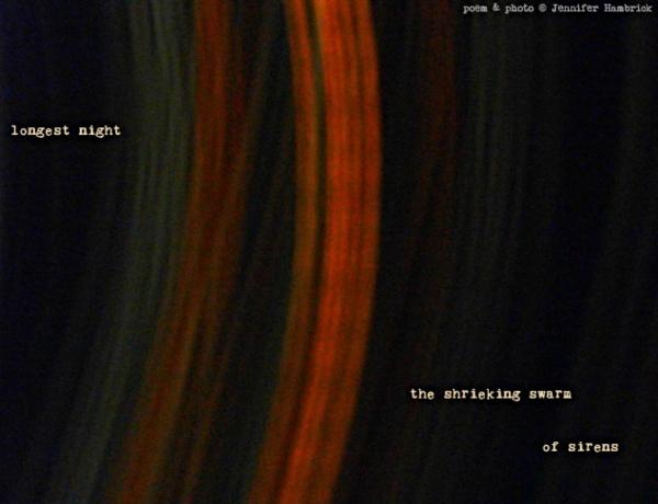 'longest night / the shrieking swarm / of sirens' by Jennifer Hambrick