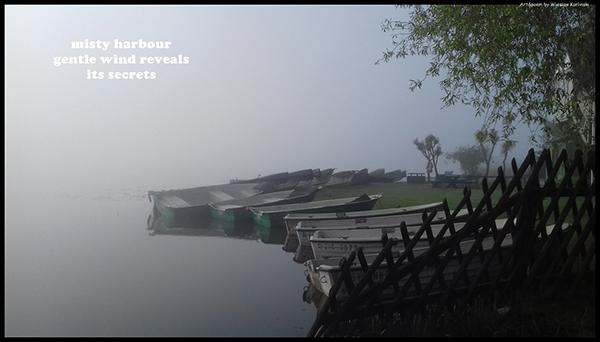 'misty harbour / gentle wind reveals / its secrets' by Wieslaw Karlinski