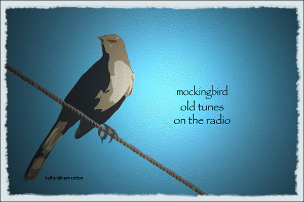 'mockingbird / old tunes / on the radio' by Kathy Cotton