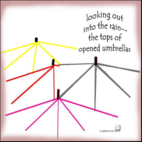 'looking out / into the rain— / the tops of / opened umbrellas' by Gillena Cox