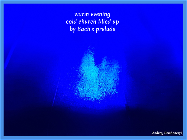 """'warm evening / cold church filled up / by Bach's prelude"""" by Andrzej Dembonczyk"""