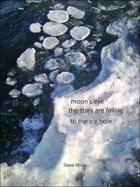 'moon's eye / the stars are falling / to the ice hole' by Slawa Sibiga
