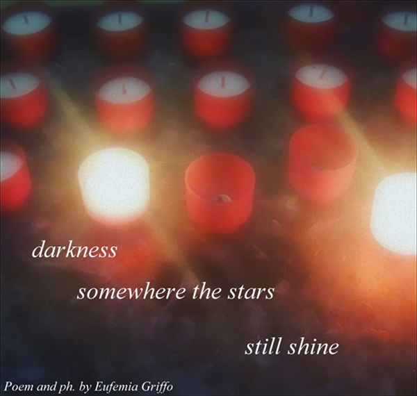 'darkness / somewhere the stars / still shine' by Eufemia Griffo