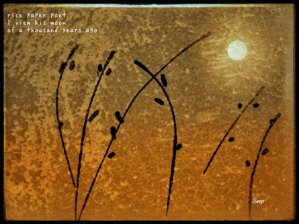 'rice paper poet /  i view his moon / of a thousand years ago' by Christopher Seep