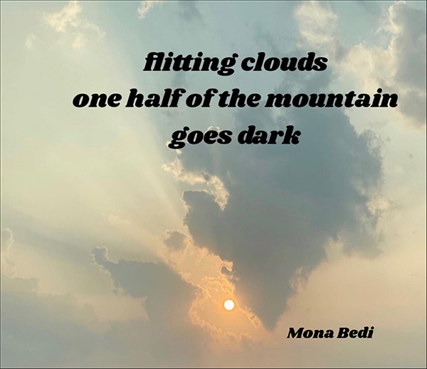 'flitting clouds / one half of the mountain / goes dark' by Mona Bedi