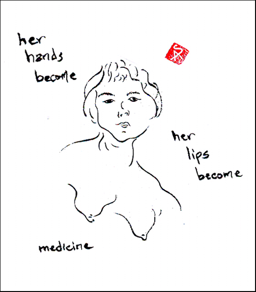 'her hands become / her lips become / medicine' by Steven Addiss