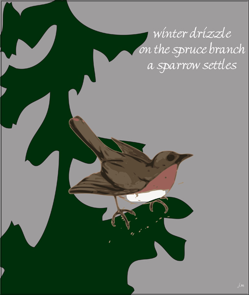 """winter drizzle / on the spruce branch / a sparrow settles' by Jacek Margolak"