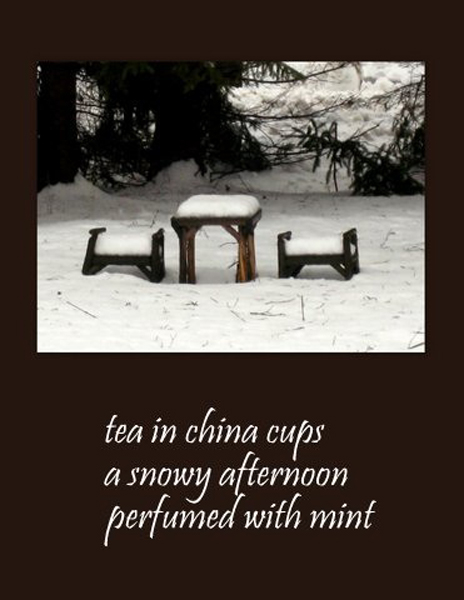 'tea in china cups / a snowy afternoon / perfumed with mint' by Adelaide Shaw