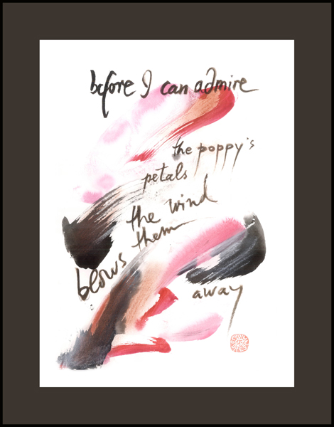 'before I can admire / the poppy's petals / the wind /  blows them away' by Ion Codrescu