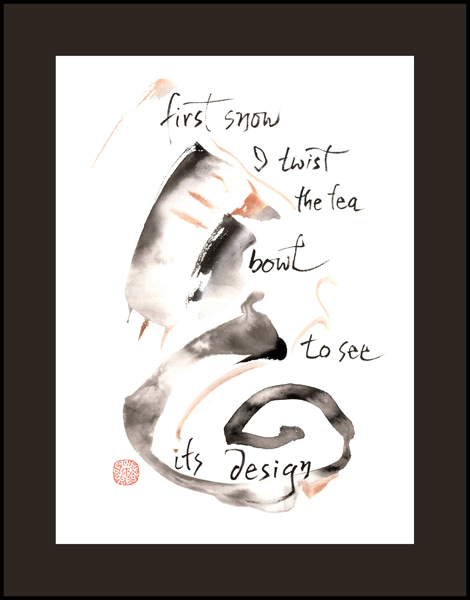 'first snow / I twist the tea bowl / to see its design' by Ion Codrescu