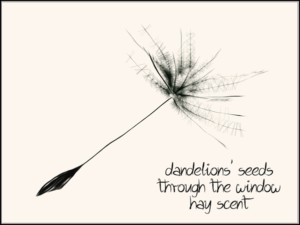 'dandelions' seeds / through the window / hay scent' by Jacek Margolak