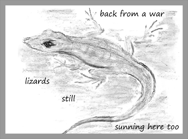'back from a war / lizards / still / sunning here too' by Francis Masat. Haiku first published in Modern Haiku 35:3, Summer 2004