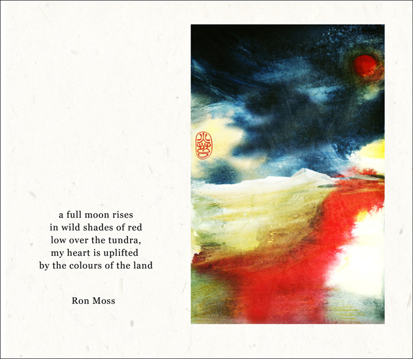 'a full moon rises / in wild shades of red / low over the tundra / my heart is uplifted / by the colors of the land' by Ron Moss