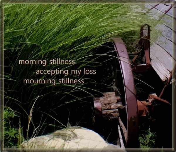 ' morning stillness / accepting my loss / mourning stillness' by Ron Kirkland