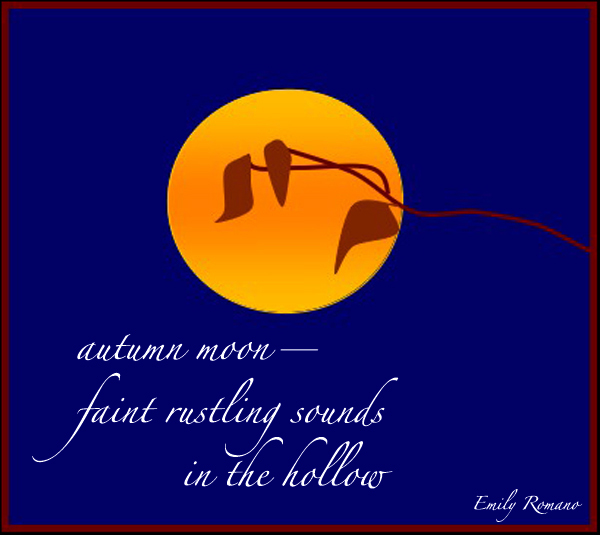 'autumn moon / faint rustling sounds / in the hollow' by Emily Romano