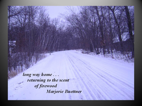 'long way home.../returning to the scent / of woodsmoke' by Marjorie Buettner
