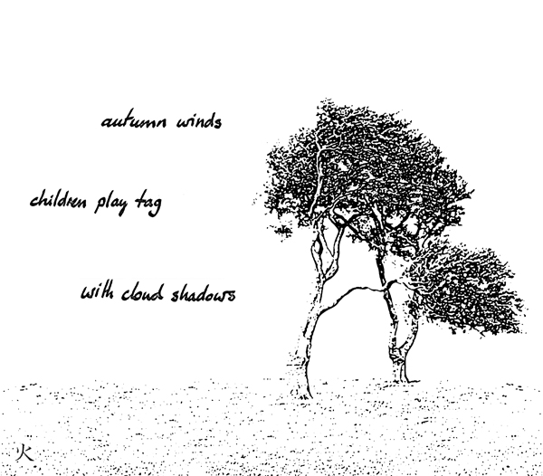 'autumn winds / children play tag / with cloud shadows' by John Hawkhead