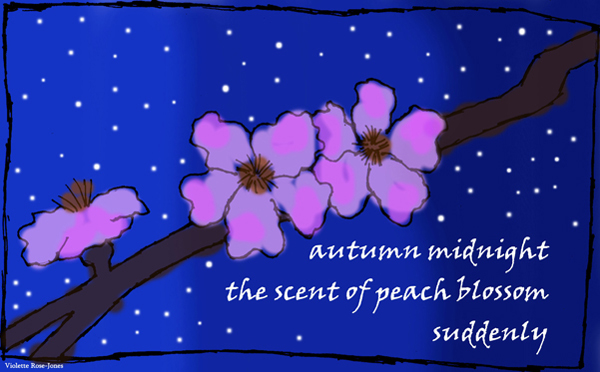 'autumn midnight / the scent of peach blossom / suddenly' by Violette Rose Jones