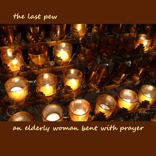 'the last pew / an elderly woman bent with prayer' by Cherie Hunter Day