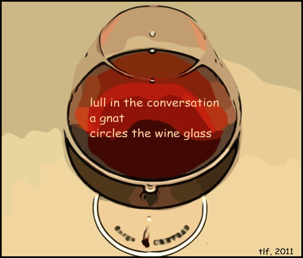 'lull in the conversation / a gnat / circles the wineglass' by Terri French