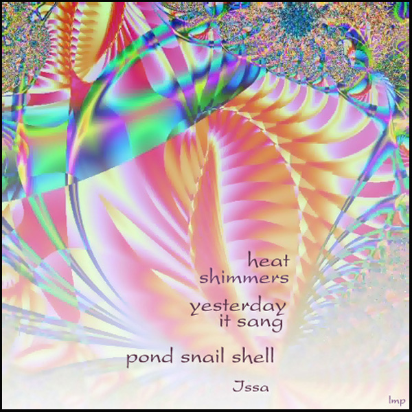 'heat shimmers / yesterday it sang / pond snail shell' by Linda Papanicolaou. Haiku by Issa, translated by David Lanoue