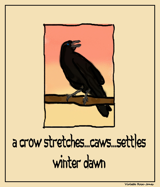 'a crow stretches...caws...settles / winter dawn' by Violette Rose-Jones