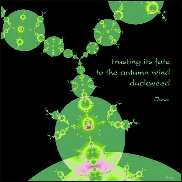 'trusting its fate / to the autumn wind / duckweed' by Linda Papanicolaou. Haiku by Issa, translated by David Lanoue