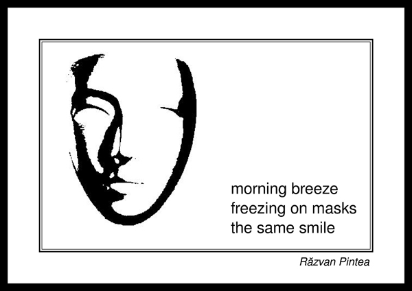 'morning breeze / freezing on masks / the same smile' by Razvan Pintea