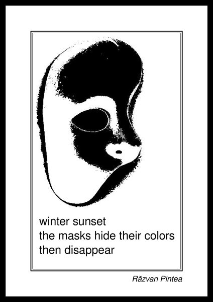 'winter sunset / the masks hide their colors / then disappear' by Razvan Pintea