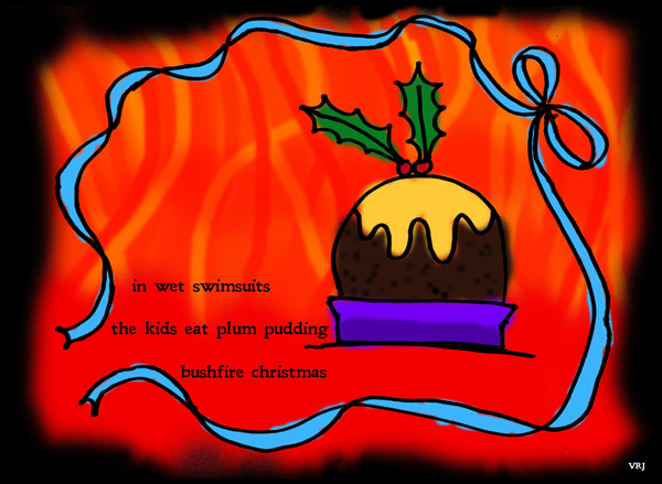 'in wet swimsuits / the kids eat plum pudding / bushfire christmas' by Violette Rose-Jones
