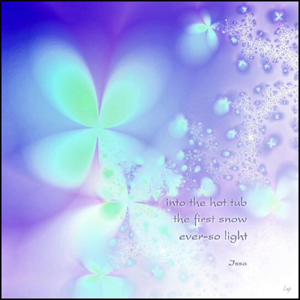 'into the hot tub / the first snow / ever-so light' by Linda Papanicolaou. Haiku by Issa, translated by David Lanoue