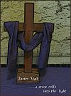 """Easter vigil / ...a stone rolls / into the light' by Mary Davila"