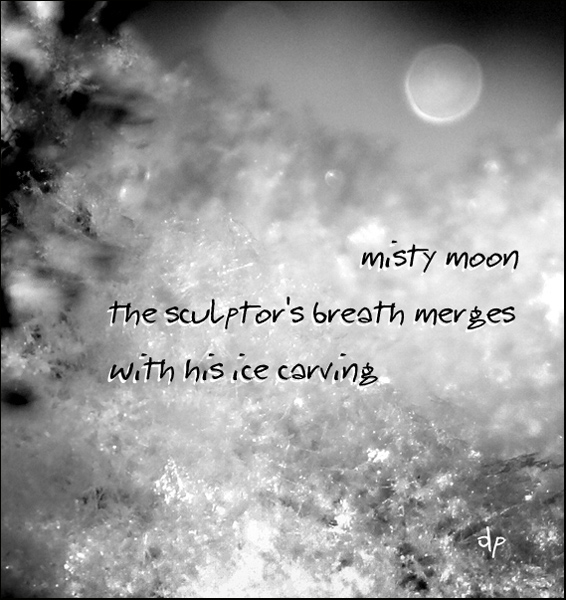 'misty moon  / the sculptor's breath merges / with his ice carving' by Dorota Pyra. Haiku first published in Mainichi Daily News, 23 Jan 2012.