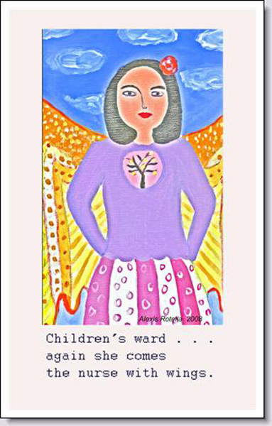 'Children's ward... / again she comes / the nurse with wings.' by Alexis Rotella.