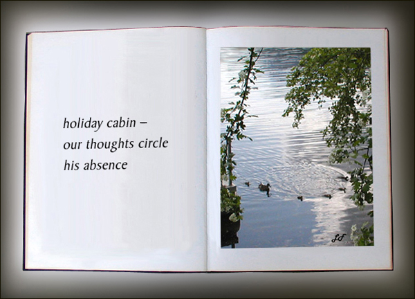'holiday cabin� / our thoughts circle / his absence' by Lary Fraser