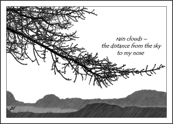 'rain clouds� / the distance from the sky / to my nose' by Lary Fraser. Haiku first published in Simply Haiku volume 3 #4, 2005.