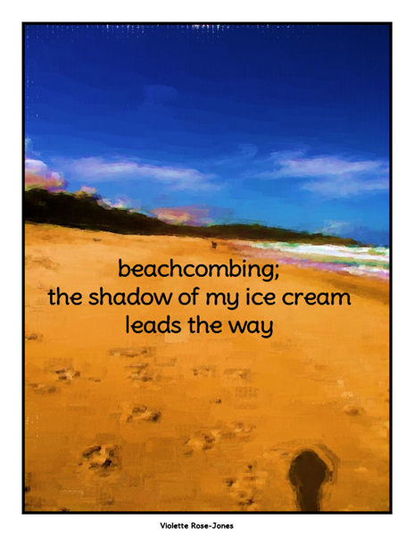 'beachcombing: / the shadow of my ice cream / leads the way' by Violette Rose-Jones