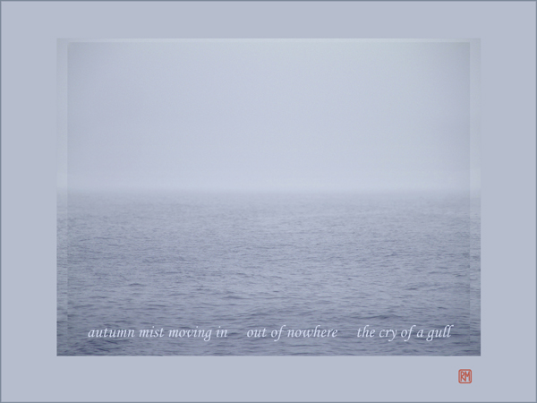 'autumn mist moving in / out of nowhere / the cry of a gull' by Ruth Mittelholtz