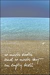 'so much earth / and so much sky / an empty shell' by Dorota Pyra.  Translated by Lech Szeglowski. Haiku first published in Modern Haiku, 2012.