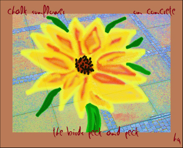 'chalk sunflower / on concrete / the birds peck and peck' by Heike Gewi