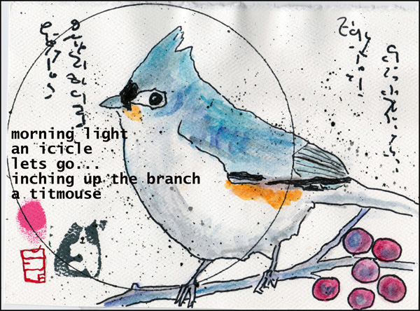 'morning light / an icicle / lets go... / inching up the branch / a titmouse' by Meeah Williams