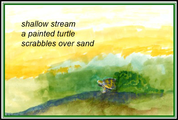 'shallow stream / a painted turtle / scrabbles over sand' by Emily Romano