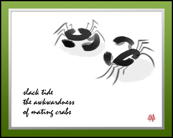'slack tide / the awkwardness / of mating crabs' by Patrick Pilarski