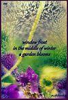 'window frost / in the middle of winter /  a garden blooms' by Zuzanna Truchlewska. Art by Malgorzata Skibinski.