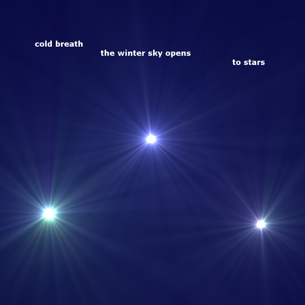 'cold breath / the winter sky opens / to stars' by Joann Grisetti