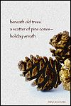 'beneath old trees / a scatter of pine cones� / holiday wreath' by Kathy Lohrum Cotton