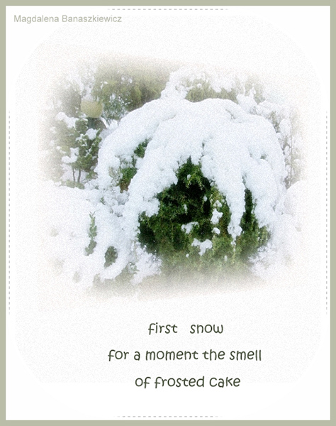 'first snow / for a moment the smell / of frosted cake' by Magdalena Banaszkiewicz