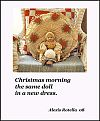 'Christmas morning / the same doll / in a new dress. ' by Alexis Rotella.