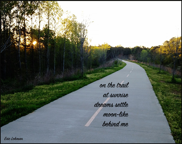 'on the trail / at sunrise / dreams settle / moon-like / behind me' by Eric Lohman